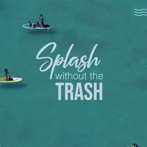 Splash without the Trash